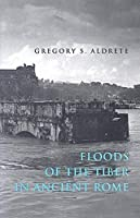 Floods of the Tiber in Ancient Rome (Ancient Society and History)