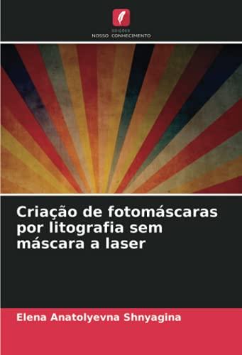 Criação de fotomáscaras por litografia sem máscara a laser