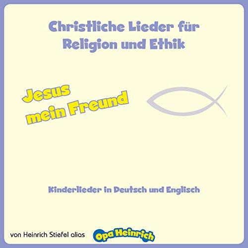 Jesus mein Freund: Christliche Lieder für Religion und Ethik