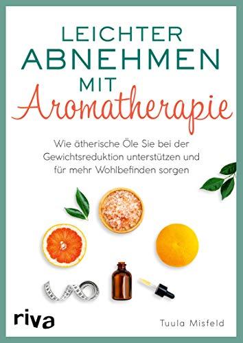 Leichter abnehmen mit Aromatherapie: Wie ätherische Öle Sie bei der Gewichtsreduktion unterstützen und für mehr Wohlbefinden sorgen