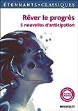Rêver le progrès: 5 nouvelles d'anticipation (GF Etonnants classiques)