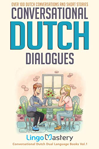 Compare Textbook Prices for Conversational Dutch Dialogues: Over 100 Dutch Conversations and Short Stories Conversational Dutch Dual Language Books  ISBN 9781951949242 by Lingo Mastery