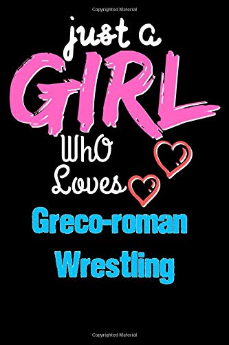 Just a Girl Who Loves Greco-roman Wrestling  - Funny Greco-roman Wrestling Lovers Notebook & Journal For Girls: Lined Notebook / Journal Gift, 120 Pages, 6x9, Soft Cover, Matte Finish
