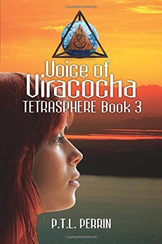 Voice of Viracocha: Tetrasphere - Book 3