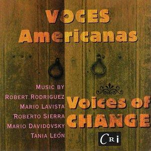 Voces Americanas - Voices of Change - Music by Robert Rodriguez, Mario Lavista, Roberto Sierra, Mario Davidovsky, Tania Leon