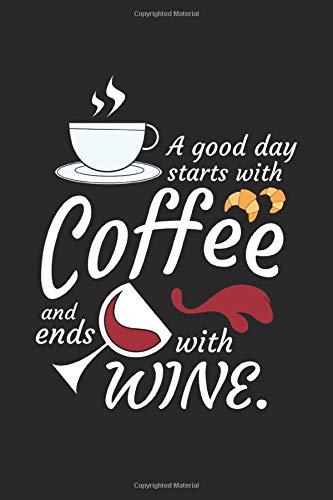 A Good Day Starts With Coffee and Ends With Wine.: Lustiger Weintrinker Notizbuch DIN A5 120 Seiten für Notizen, Zeichnungen, Formeln | Organizer Schreibheft Planer Tagebuch