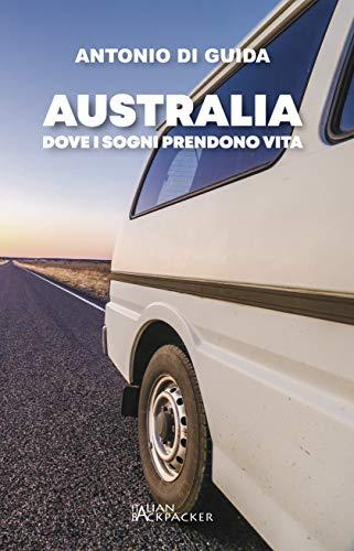 AUSTRALIA: Dove i sogni prendono vita (Italianbackpacker Vol. 2)