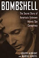 Bombshell:: The Secret Story of America's Unknown Atomic Spy Conspiracy