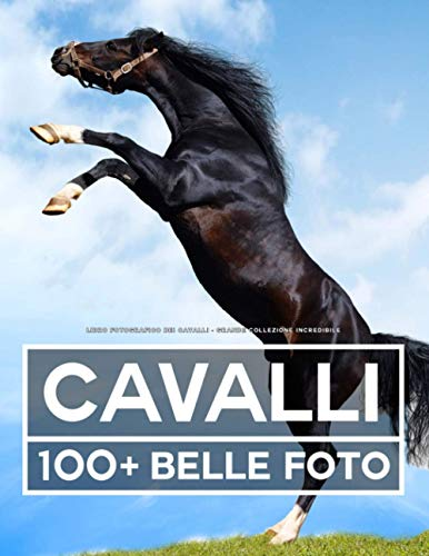 Libro Fotografico Dei Cavalli - Grande Collezione Incredibile: 100 Bellissime Foto In Questo Fantastico Fotolibro Di Cavalli - Libro Fotografico Degli Animali - Per Bambini E Adulti