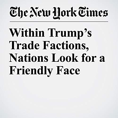 Within Trump's Trade Factions, Nations Look for a Friendly Face copertina