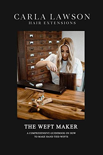 The Weft Maker: A Comprehensive Guidebook on how to make hand tied weft hair extensions