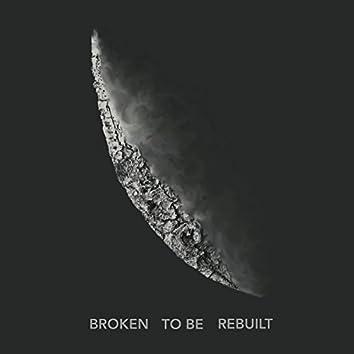 Broken to Be Rebuilt