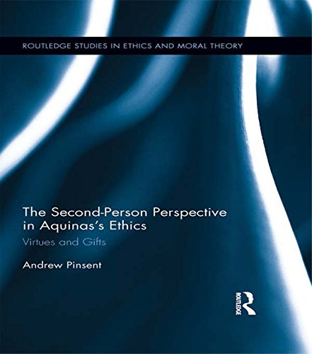 The Second-Person Perspective in Aquinas's Ethics: Virtues and Gifts (Routledge Studies in Ethics and Moral Theory Book 17) (English Edition)