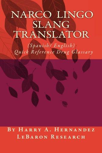 Narco-Lingo-Slang Translator (Spanish/English) Quick Reference Guide: Narco-Slang