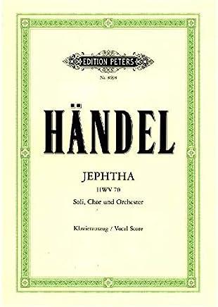 Jephtha HWV 70: Oratorium in 3 Akten für 6 Solostimmen, Chor und Orchester / Vollständige Fassung / Klavierauszug