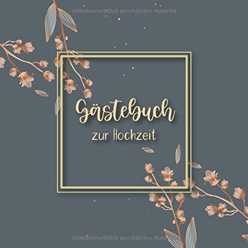Gästebuch zur Hochzeit: Graues Gold Blumen Hochzeits Gästebuch für Unsere Hochzeit - 120 Gäste
