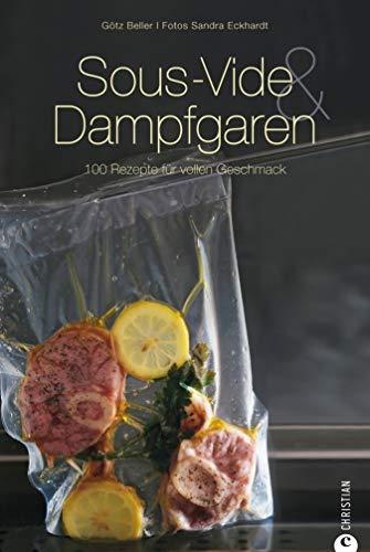 Sous-Vide & Dampfgaren: Sous-vide und dann sanft gegart schmeckt es am besten– internationale Rezepte aus dem Dampfgarer und Wasserbad. Sous-Vide-Kochbuch ... zur schonenden Garmethode (Cook & Style)