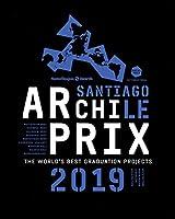 Archiprix International 2019 Santiago, Chile: The World's Best Graduation Projects: Architecture, Urban Design, Landscape