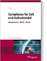 Compliance fuer Zoll und Aussenhandel: Management - Recht - Praxis