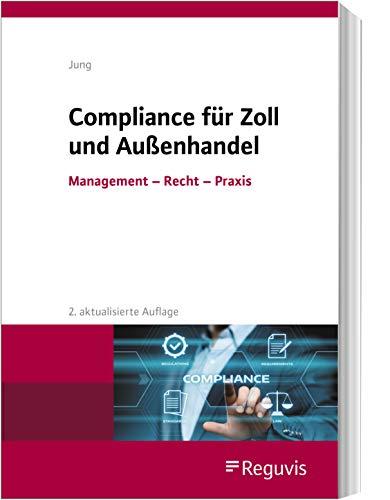 Compliance für Zoll und Außenhandel: Management - Recht - Praxis