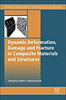 Dynamic Deformation, Damage and Fracture in Composite Materials and Structures (Woodhead Publishing Series in Composites Science and Engineering)