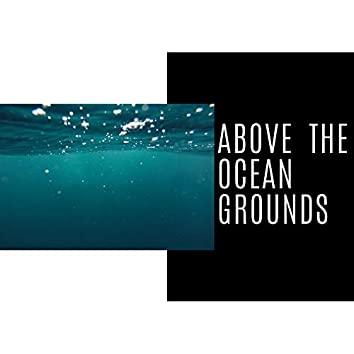 Above the Ocean Grounds