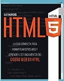 HTML5: La Guía Completa para Formatear Sitios Web y Aprender los Fundamentos del Diseño Web en Html