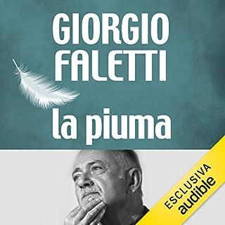 La piuma                   Di:                                                                                                                                 Giorgio Faletti                               Letto da:                                                                                                                                 Claudio Bisio                      Durata:  45 min     243 recensioni     Totali 4,3