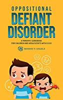 Oppositional Defiant Disorder: A Parents' Guidebook for Children and Adolescents with O.D.D. (All you need from theory to practical strategies) (Parenting Books Collection)