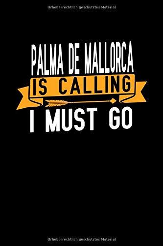 Reisetagebuch Palma de Mallorca is calling I Must go: Reise Notizbuch und Journal Din A5 120 linierte Seiten zum selberschreiben Reiseplpaner Geschenkidee für Palma de Mallorca Urlauber
