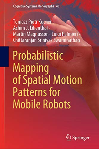 Probabilistic Mapping of Spatial Motion Patterns for Mobile Robots (Cognitive Systems Monographs Book 40) (English Edition)