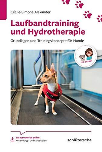 Hydrotherapie und Laufbandtraining: Grundlagen und Trainingskonzepte für Hunde (Reihe TFA-Wissen)