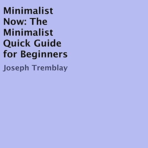 Minimalist Now: The Minimalist Quick Guide for Beginners                   Written by:                                                                                                                                 Joseph Tremblay                               Narrated by:                                                                                                                                 Maren McGuire                      Length: 52 mins     Not rated yet     Overall 0.0