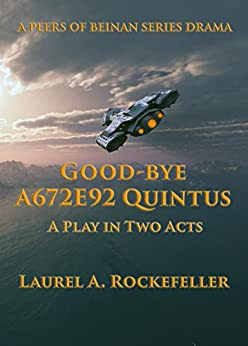 Good-bye A672E92 Quintus: A Play in Two Acts (Peers of Beinan Dramas Book 1) by [Laurel A. Rockefeller]