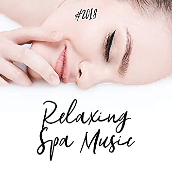 #2018 Relaxing Spa Music
