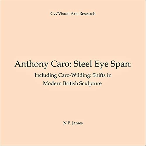 Anthony Caro: Steel Eye Span Audiobook By N.P. James cover art