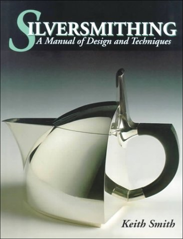 Silversmithing-Manual of Design and Technique: A Manual of Design and Techniques
