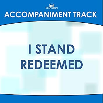 I Stand Redeemed (Made Popular by Legacy Five) [Accompaniment Track]