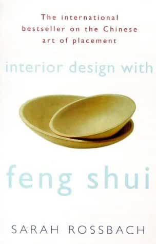Interior Design with Feng Shui: How to Apply the Ancient Chinese Art of Placement