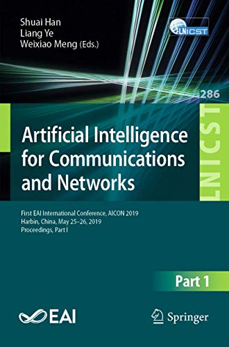 Artificial Intelligence for Communications and Networks: First EAI International Conference, AICON 2019, Harbin, China, May 25–26, 2019, Proceedings, ... Engineering (286), Band 286)