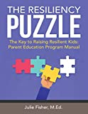 The Resiliency Puzzle: The Key to Raising Resilient Kids: Parent Education Program Manual (English Edition)