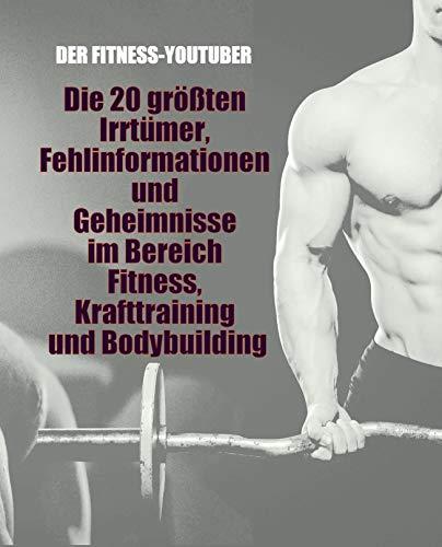 Die 20 größten Irrtümer, Fehlinformationen und Geheimnisse im Bereich Fitness, Krafttraining und Bodybuilding