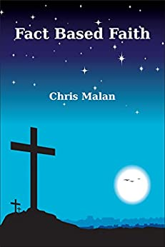 Fact Based Faith: For those who sometimes doubt. by [Chris Malan]