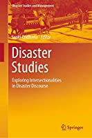 Disaster Studies: Exploring Intersectionalities in Disaster Discourse (Disaster Studies and Management)
