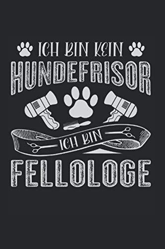 Ich Bin Kein Hundefrisör Ich Bin Fellologe: Hundefrisör Tagesplaner Notizbuch leer für Hundesalon und Haarstudio für Hunde. Notizheft leer zum ... Tagebuch zum selberschreiben und ausfüllen
