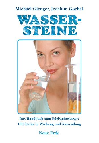 Wassersteine: Das Handbuch zum Edelsteinwasser: 100 Steine in Wirkung und Anwendung
