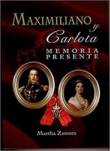MAXIMILIANO Y CARLOTA : MEMORIA PRESENTE