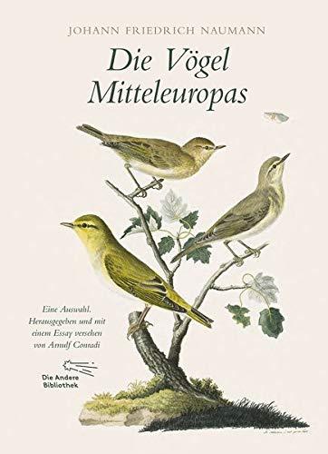 Die Vögel Mitteleuropas: Eine Auswahl. Herausgegeben und mit einem Essay versehen von Arnulf Conradi (Foliobände der Anderen Bibliothek, Band 8)
