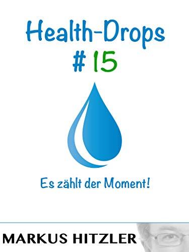 Health-Drops #015: Es zählt der Moment! (German Edition)