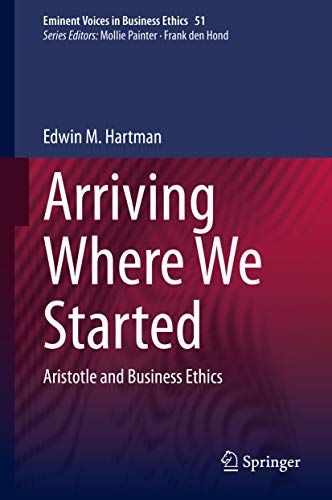 Arriving Where We Started: Aristotle and Business Ethics (Issues in Business Ethics Book 51) (English Edition)
